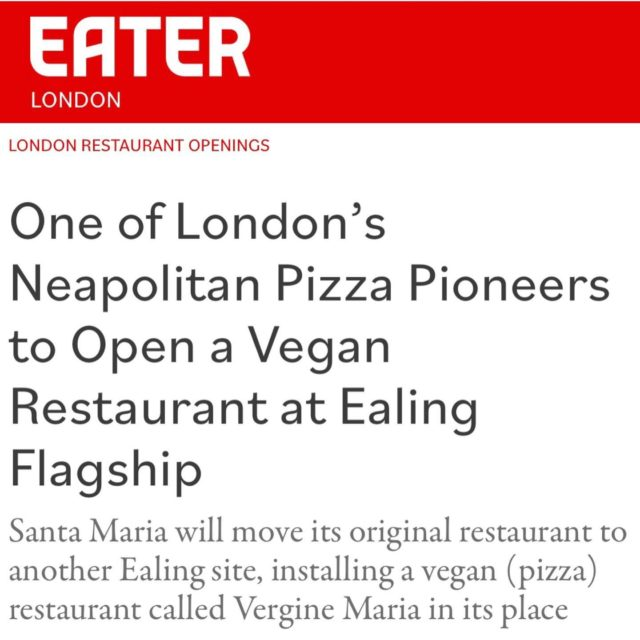 We know that is not clear for many, but our friends at @eaterlondon finally explain it better: Santa Maria will move to a bigger site in Ealing, and the original location will be converted in Vergine María Pizza Vegan. Link through @verginemariapizzavegan bio!