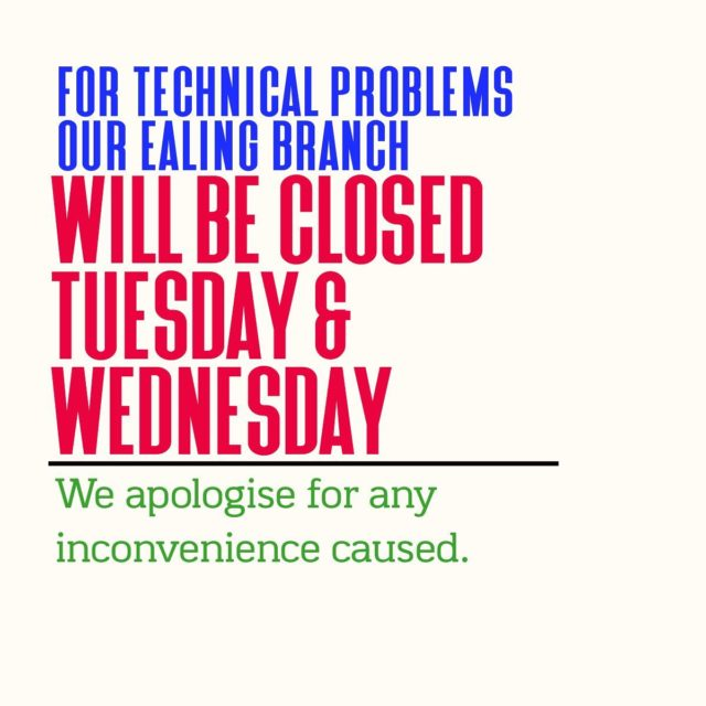 Closed Tuesday and Wednesday in our Ealing branch. We will be back on Thursday